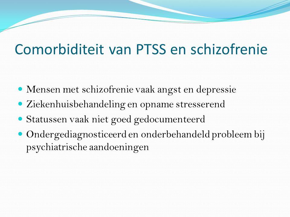 Comorbiditeit van PTSS en schizofrenie Mensen met schizofrenie vaak angst en depressie Ziekenhuisbehandeling en opname stresserend Statussen vaak niet