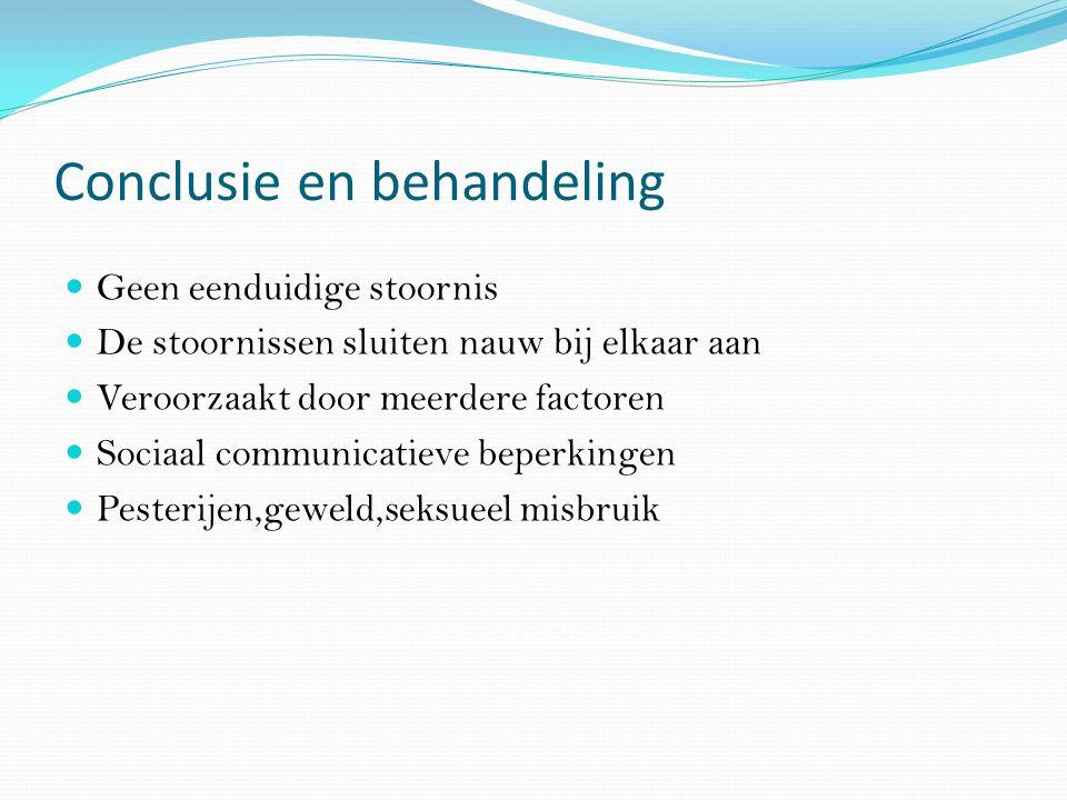 Conclusie en behandeling Geen eenduidige stoornis De stoornissen sluiten nauw bij elkaar aan Veroorzaakt door meerdere factoren Sociaal communicatieve