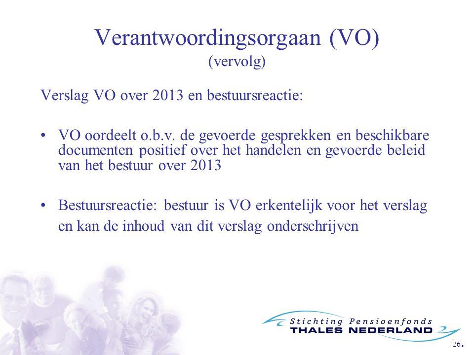 26. Verantwoordingsorgaan (VO) (vervolg) Verslag VO over 2013 en bestuursreactie: VO oordeelt o.b.v. de gevoerde gesprekken en beschikbare documenten