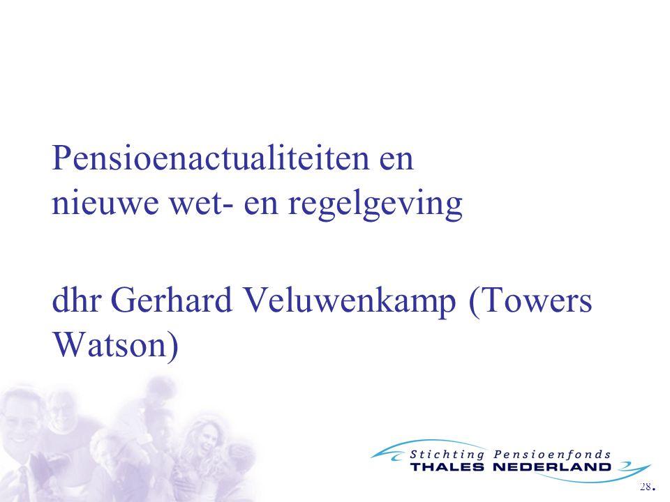 28. Pensioenactualiteiten en nieuwe wet- en regelgeving dhr Gerhard Veluwenkamp (Towers Watson)