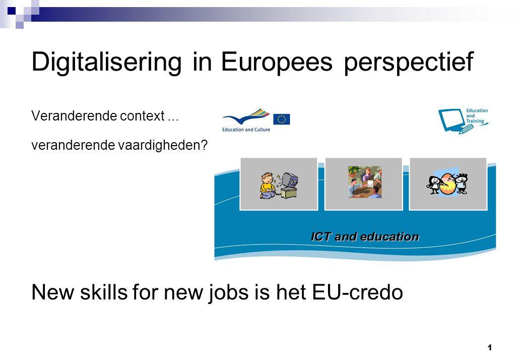 1 Digitalisering in Europees perspectief Veranderende context... veranderende vaardigheden? New skills for new jobs is het EU-credo