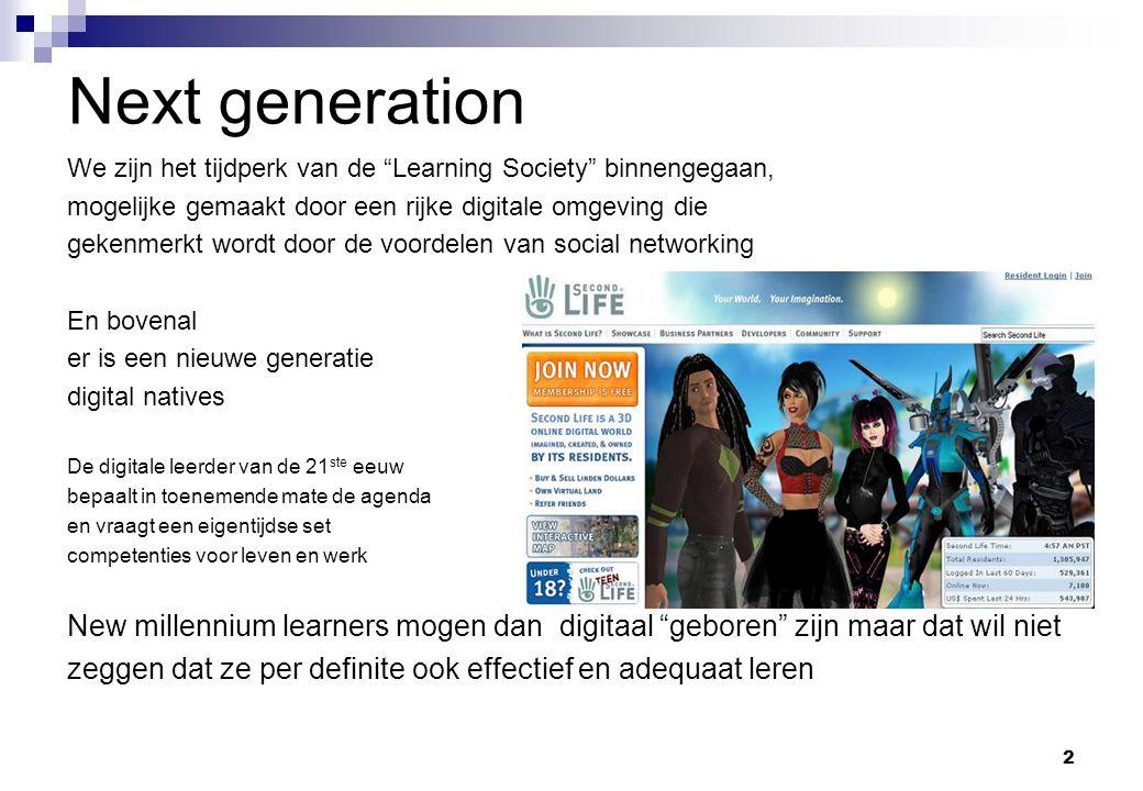 """2 Next generation We zijn het tijdperk van de """"Learning Society"""" binnengegaan, mogelijke gemaakt door een rijke digitale omgeving die gekenmerkt wordt"""