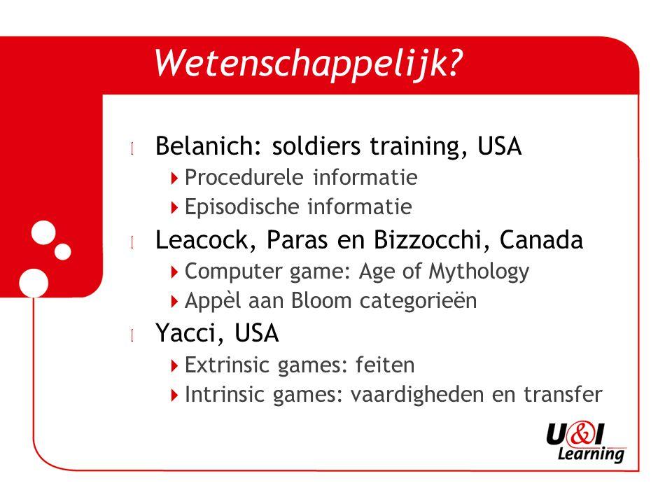 Wetenschappelijk? l Belanich: soldiers training, USA  Procedurele informatie  Episodische informatie l Leacock, Paras en Bizzocchi, Canada  Compute