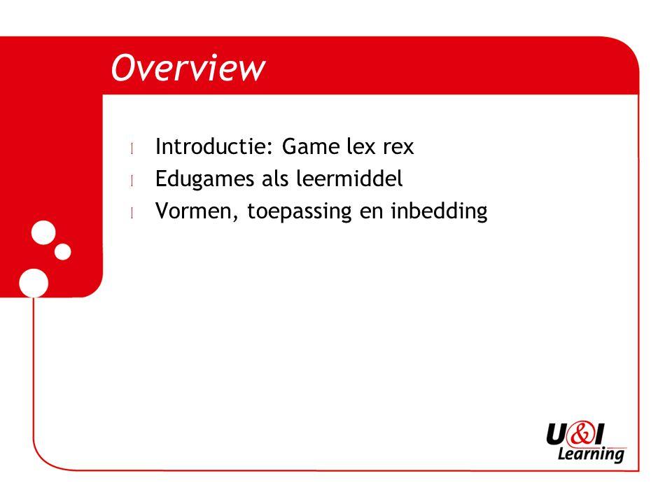 l Introductie: Game lex rex l Edugames als leermiddel l Vormen, toepassing en inbedding Overview