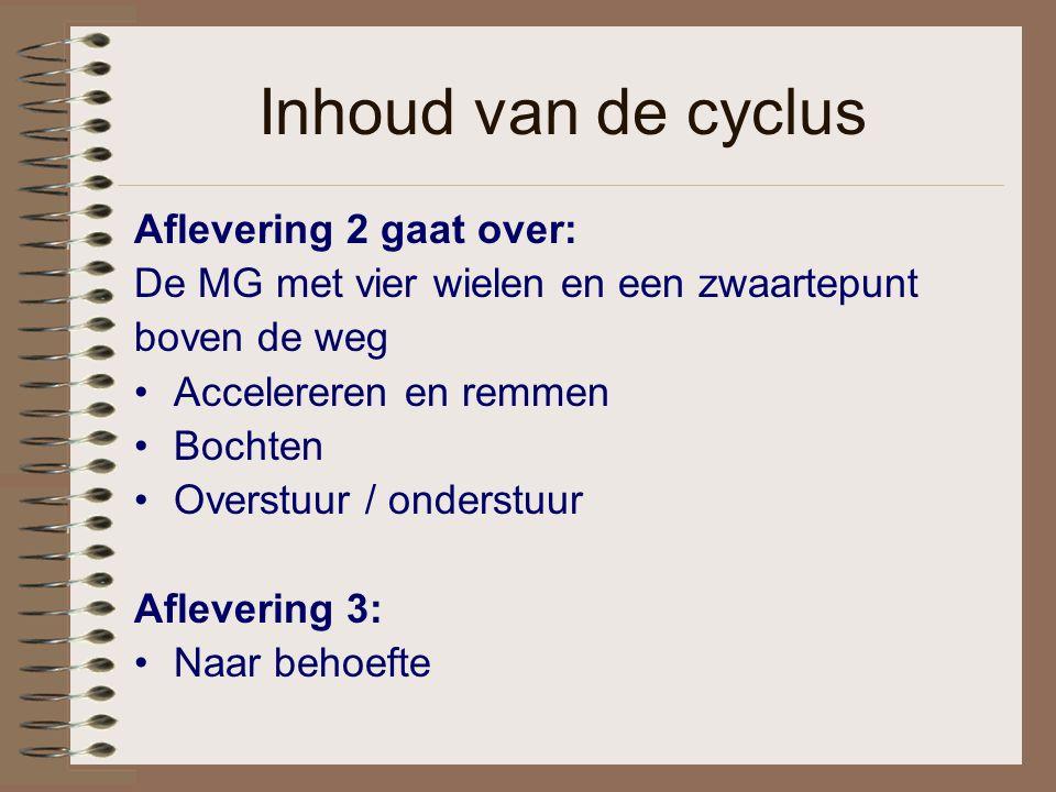 Inhoud van de cyclus Aflevering 2 gaat over: De MG met vier wielen en een zwaartepunt boven de weg Accelereren en remmen Bochten Overstuur / onderstuur Aflevering 3: Naar behoefte