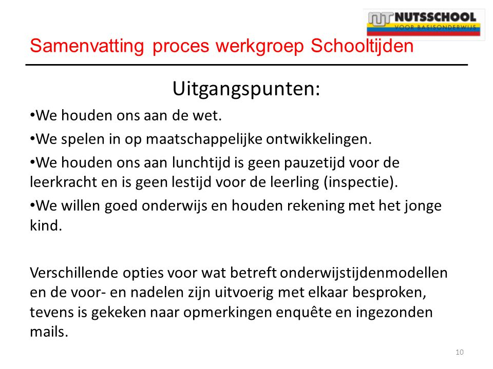 Samenvatting proces werkgroep Schooltijden Doel andere schooltijden: Rust en structuur in de school.