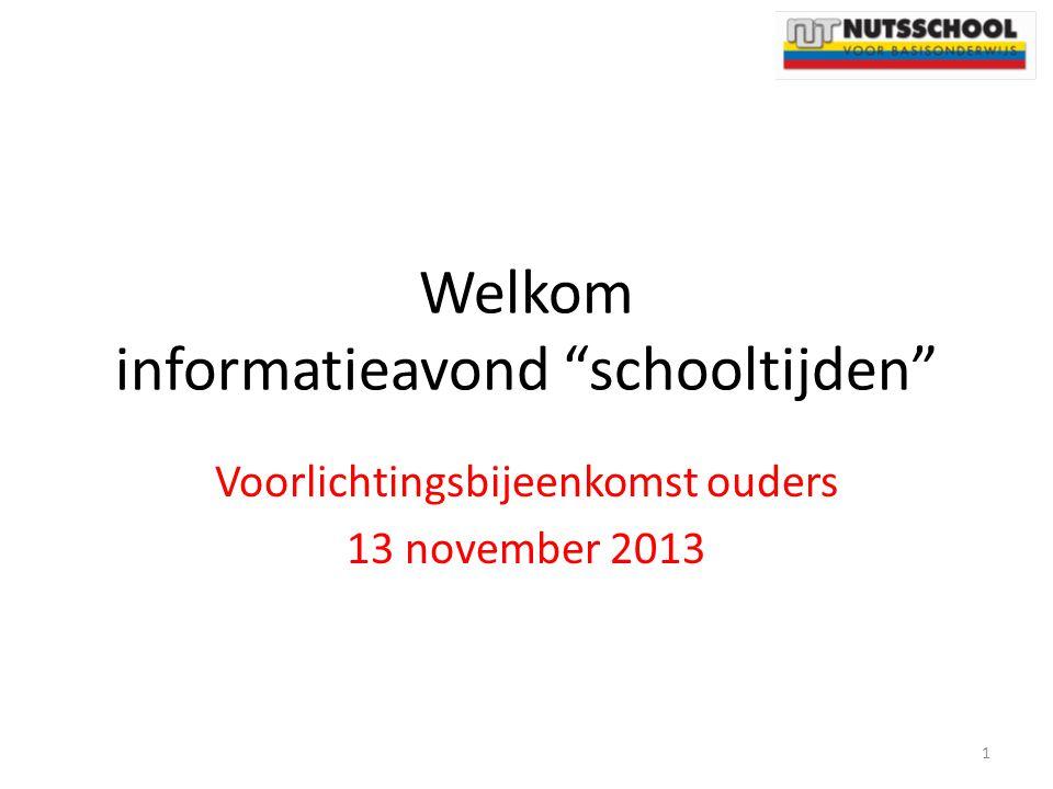 """Welkom informatieavond """"schooltijden"""" Voorlichtingsbijeenkomst ouders 13 november 2013 1"""