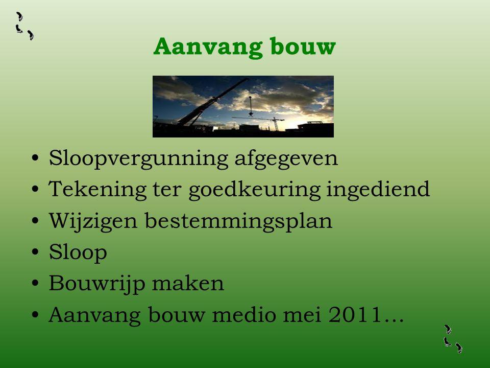 Aanvang bouw Sloopvergunning afgegeven Tekening ter goedkeuring ingediend Wijzigen bestemmingsplan Sloop Bouwrijp maken Aanvang bouw medio mei 2011…