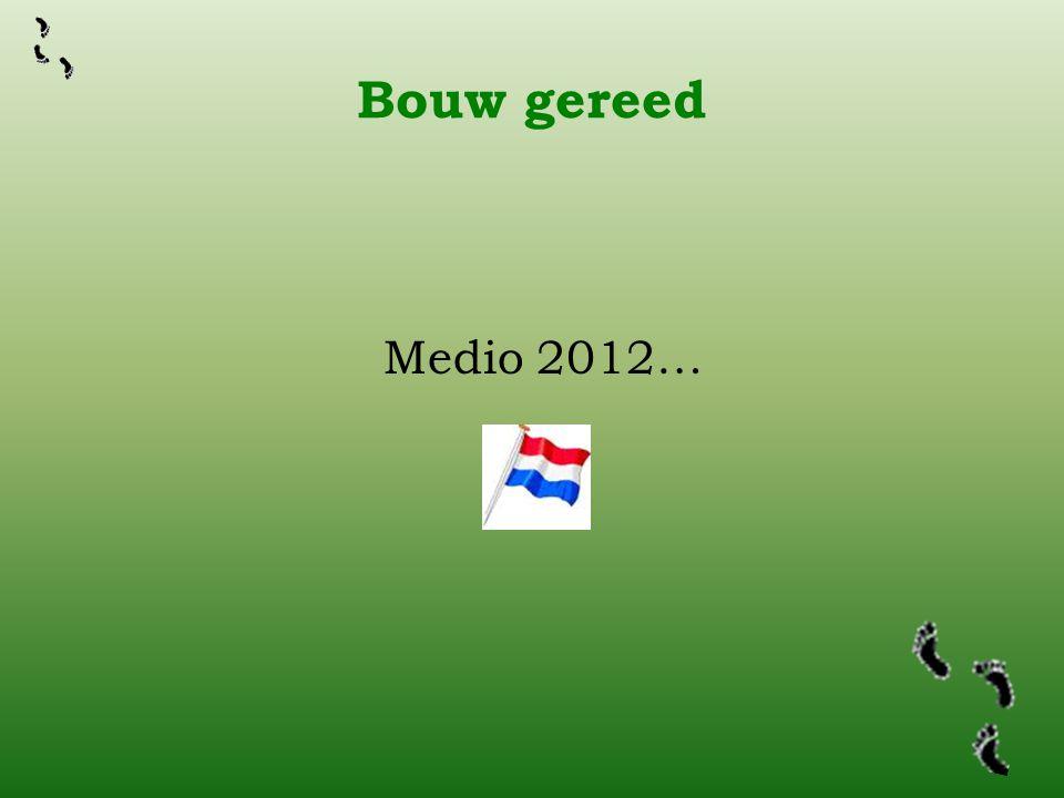 Bouw gereed Medio 2012…
