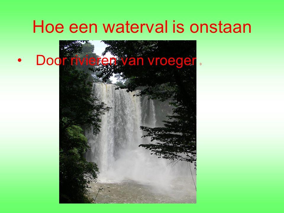 Wat is een waterval? Eigenlijk een Soort rivier. o