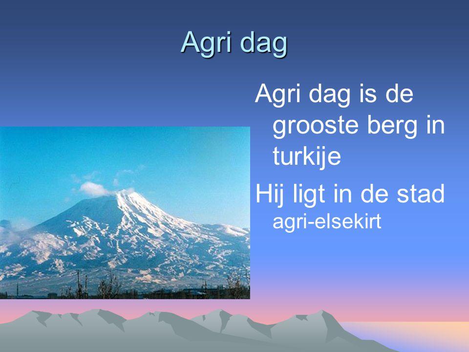 Agri dag Agri dag is de grooste berg in turkije Hij ligt in de stad agri-elsekirt