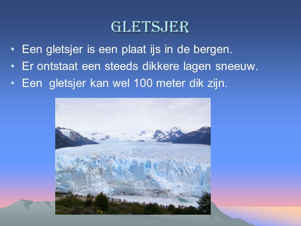 gletsjer Een gletsjer is een plaat ijs in de bergen. Er ontstaat een steeds dikkere lagen sneeuw. Een gletsjer kan wel 100 meter dik zijn.