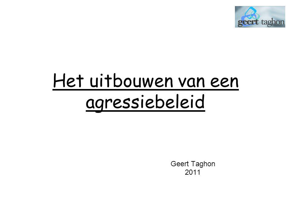 Het uitbouwen van een agressiebeleid Geert Taghon 2011