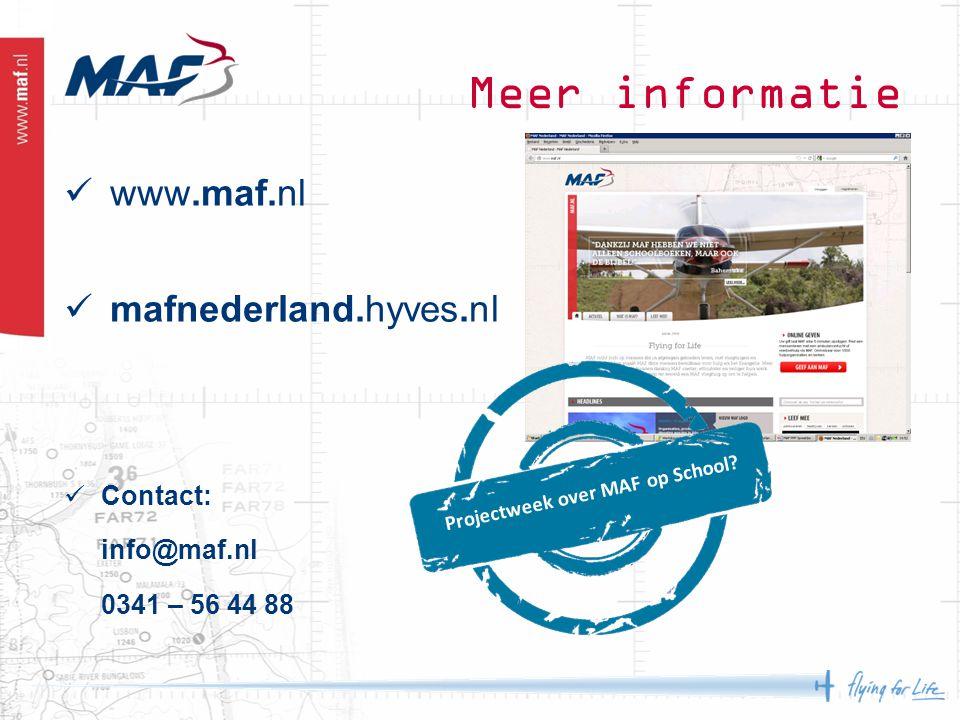 Meer informatie www.maf.nl mafnederland.hyves.nl Projectweek over MAF op School.