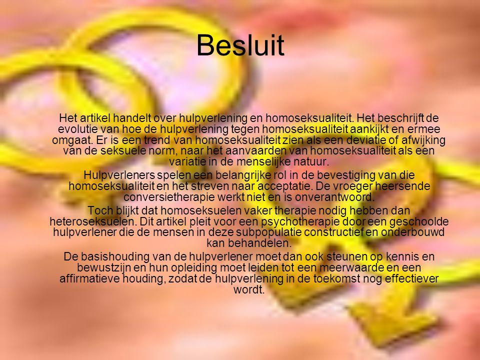 Besluit Het artikel handelt over hulpverlening en homoseksualiteit. Het beschrijft de evolutie van hoe de hulpverlening tegen homoseksualiteit aankijk