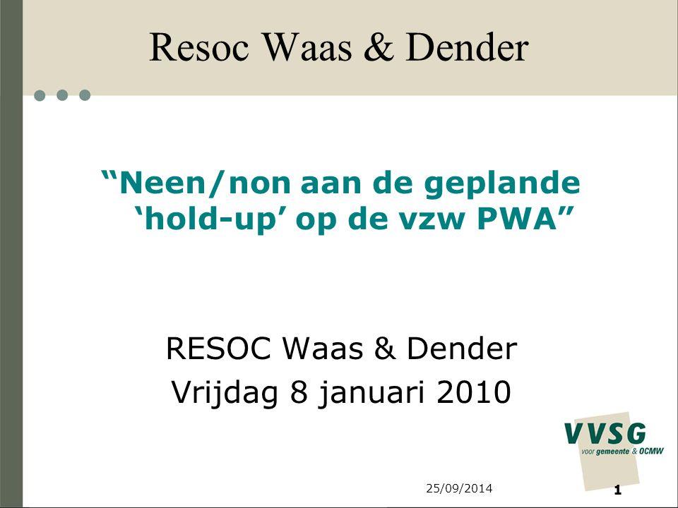 Resoc Waas & Dender Neen/non aan de geplande 'hold-up' op de vzw PWA RESOC Waas & Dender Vrijdag 8 januari 2010 25/09/2014 1