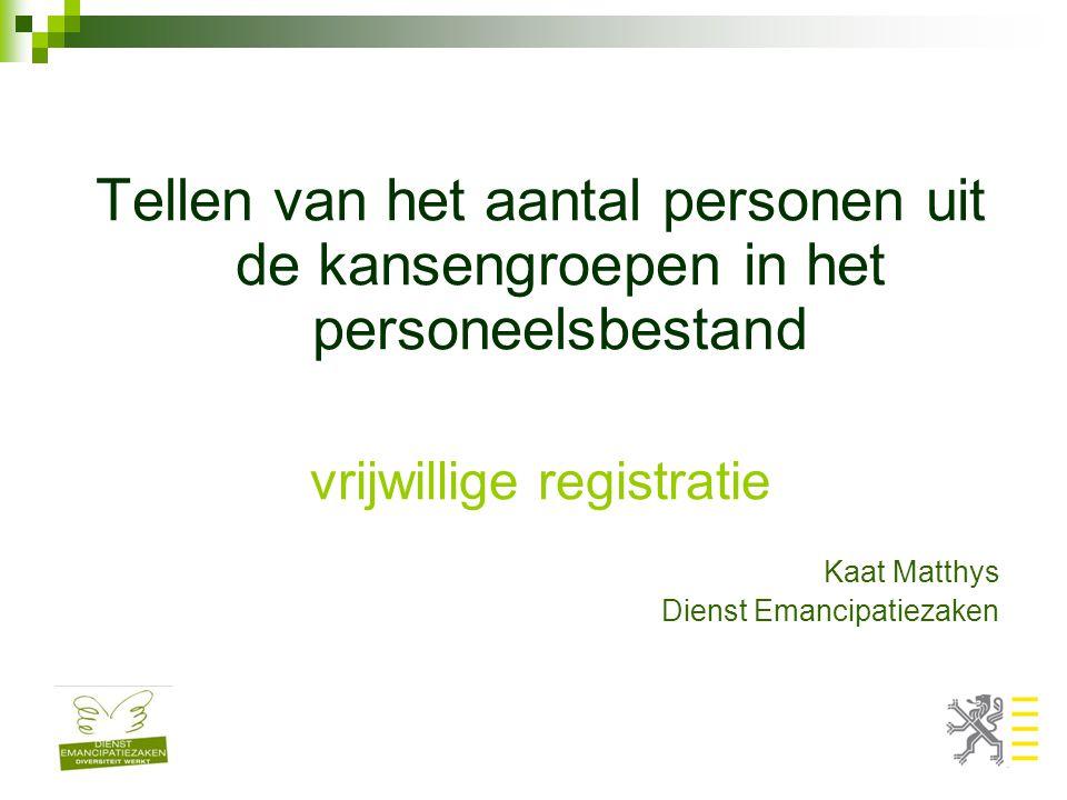 Tellen van het aantal personen uit de kansengroepen in het personeelsbestand vrijwillige registratie Kaat Matthys Dienst Emancipatiezaken