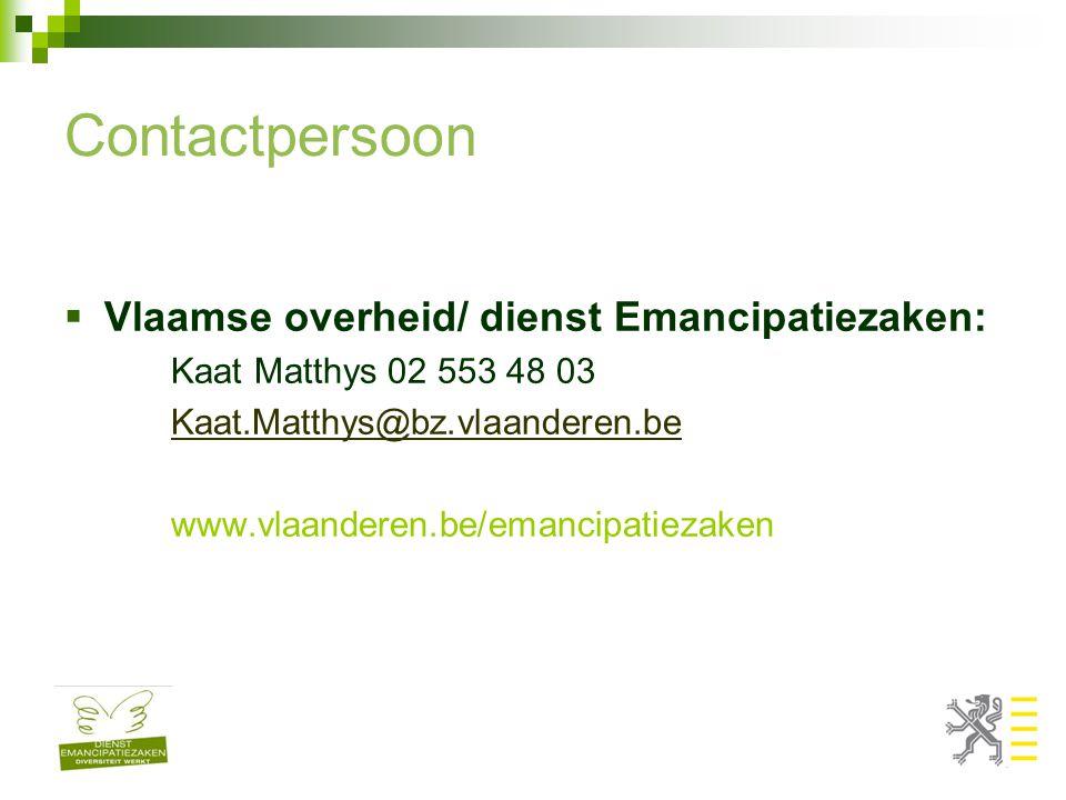 Contactpersoon  Vlaamse overheid/ dienst Emancipatiezaken: Kaat Matthys 02 553 48 03 Kaat.Matthys@bz.vlaanderen.be www.vlaanderen.be/emancipatiezaken