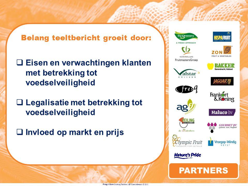 Frug I Com Stichting Platform AGF Keteninformatie © 2010 PARTNERS Belang teeltbericht groeit door:  Eisen en verwachtingen klanten met betrekking tot