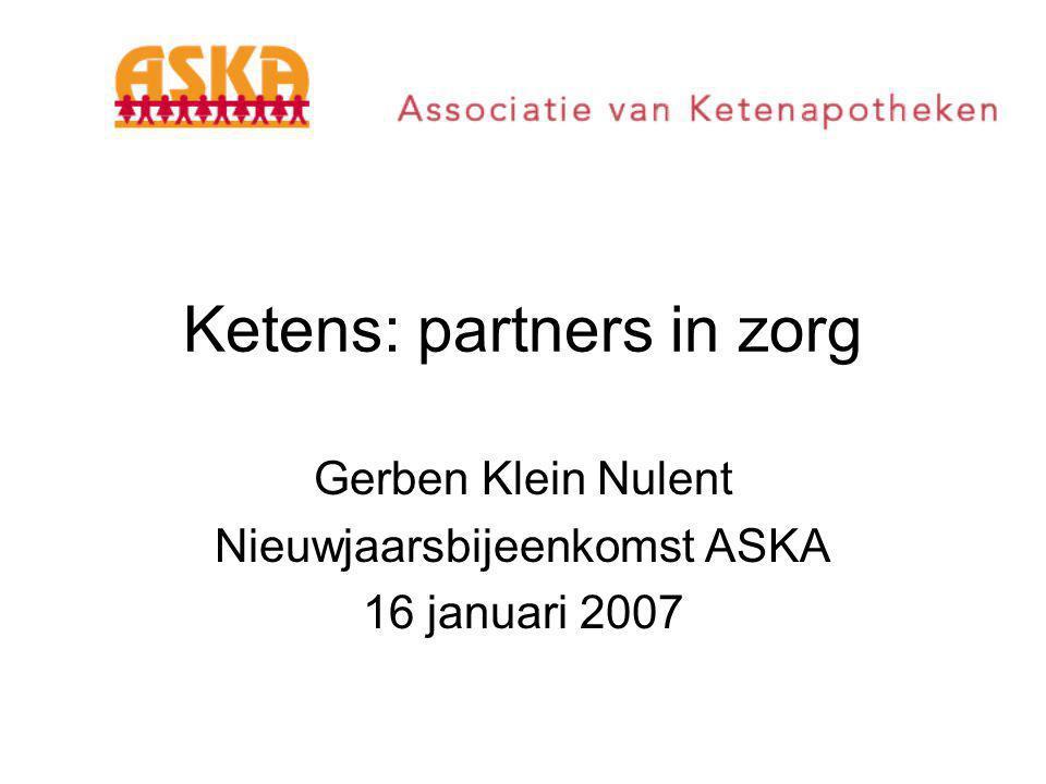Ketens: partners in zorg Gerben Klein Nulent Nieuwjaarsbijeenkomst ASKA 16 januari 2007