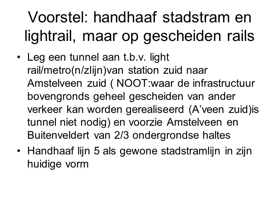 Voorstel: handhaaf stadstram en lightrail, maar op gescheiden rails Leg een tunnel aan t.b.v.