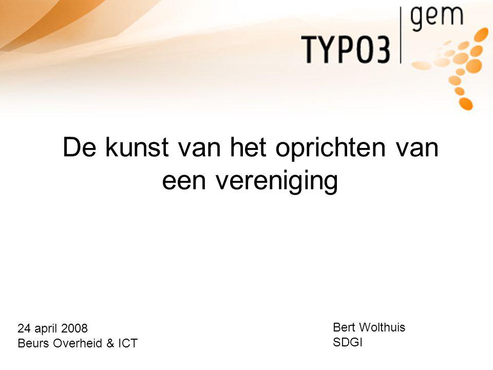 De kunst van het oprichten van een vereniging 24 april 2008 Beurs Overheid & ICT Bert Wolthuis SDGI