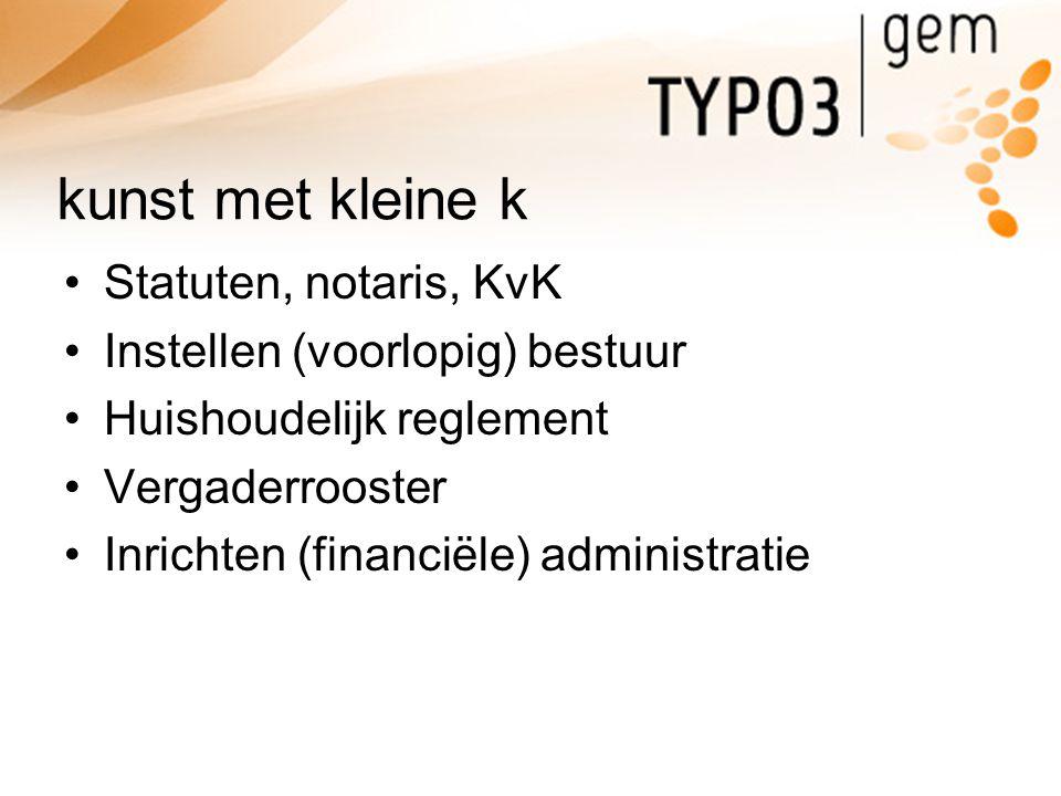 kunst met kleine k Statuten, notaris, KvK Instellen (voorlopig) bestuur Huishoudelijk reglement Vergaderrooster Inrichten (financiële) administratie
