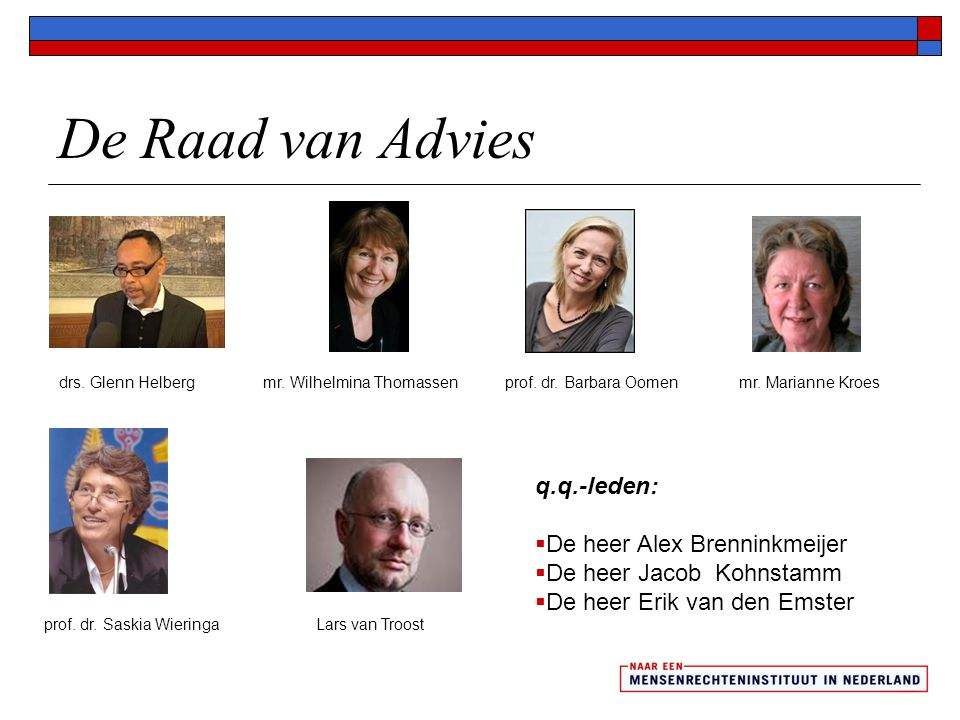 De Raad van Advies drs. Glenn Helberg mr. Wilhelmina Thomassenprof. dr. Barbara Oomenmr. Marianne Kroes prof. dr. Saskia WieringaLars van Troost q.q.-
