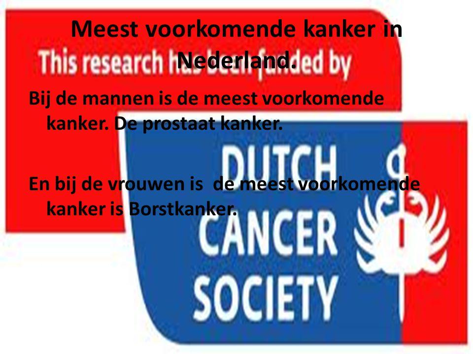 Meest voorkomende kanker in Nederland. Bij de mannen is de meest voorkomende kanker. De prostaat kanker. En bij de vrouwen is de meest voorkomende kan