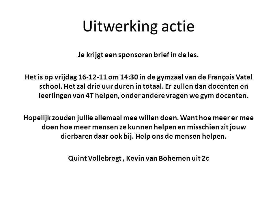 Uitwerking actie Je krijgt een sponsoren brief in de les. Het is op vrijdag 16-12-11 om 14:30 in de gymzaal van de François Vatel school. Het zal drie