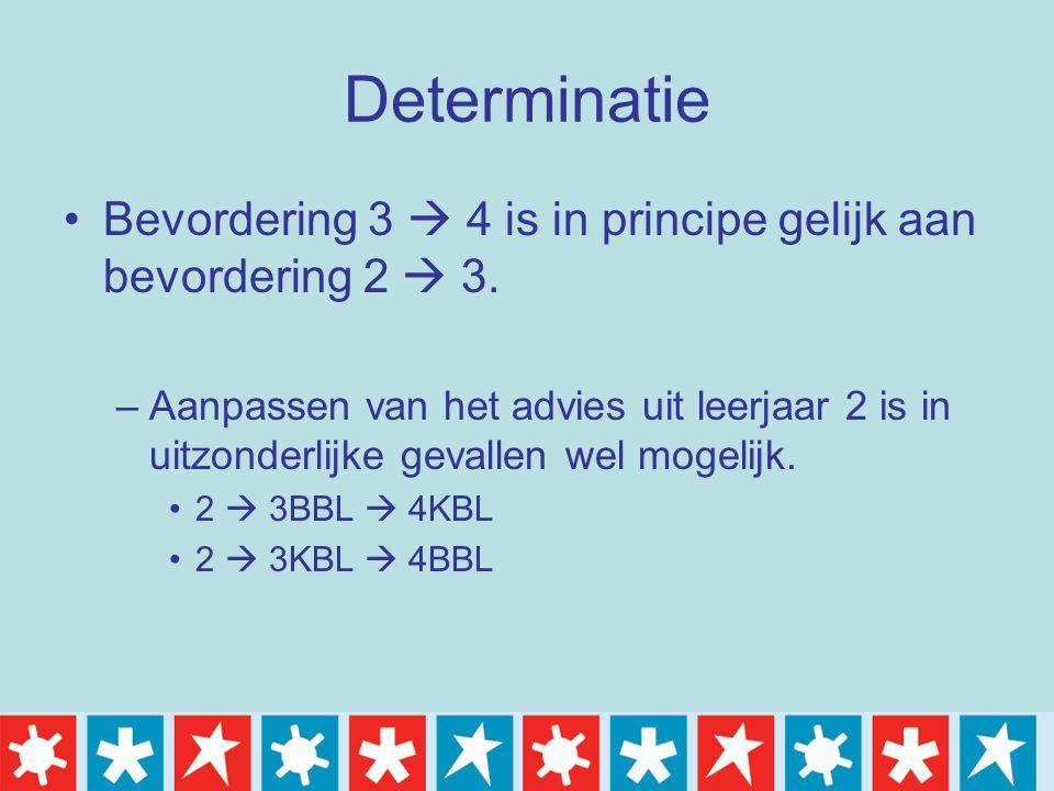 Determinatie Bevordering 3  4 is in principe gelijk aan bevordering 2  3. –Aanpassen van het advies uit leerjaar 2 is in uitzonderlijke gevallen wel