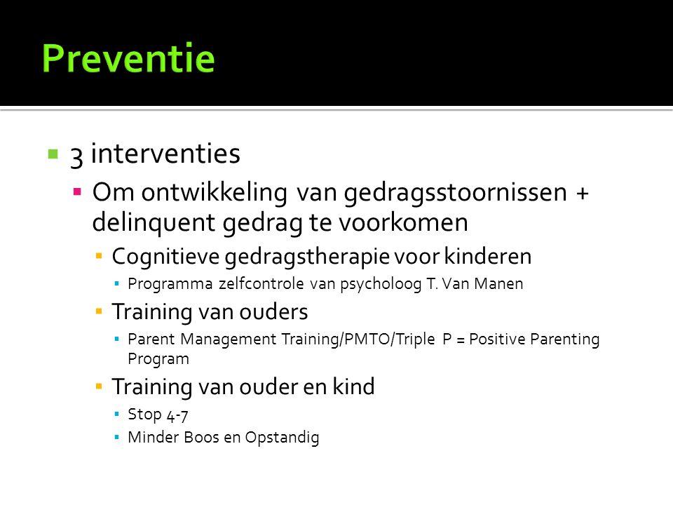  3 interventies  Om ontwikkeling van gedragsstoornissen + delinquent gedrag te voorkomen ▪ Cognitieve gedragstherapie voor kinderen ▪ Programma zelf