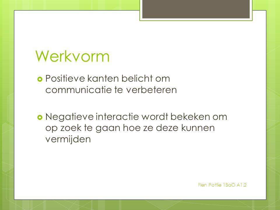 Werkvorm  Positieve kanten belicht om communicatie te verbeteren  Negatieve interactie wordt bekeken om op zoek te gaan hoe ze deze kunnen vermijden