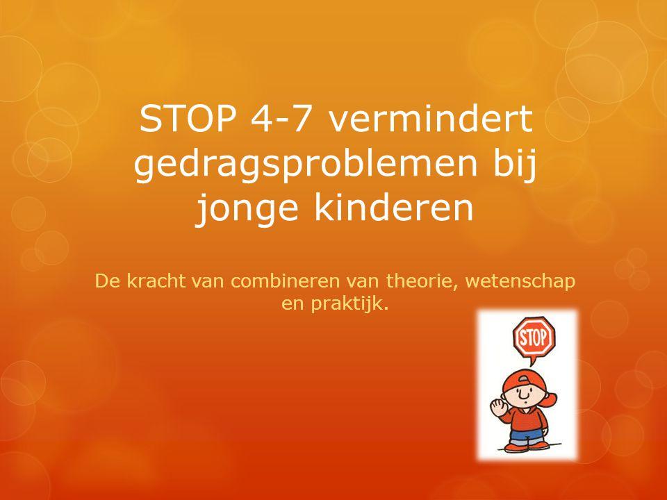 STOP 4-7 vermindert gedragsproblemen bij jonge kinderen De kracht van combineren van theorie, wetenschap en praktijk.
