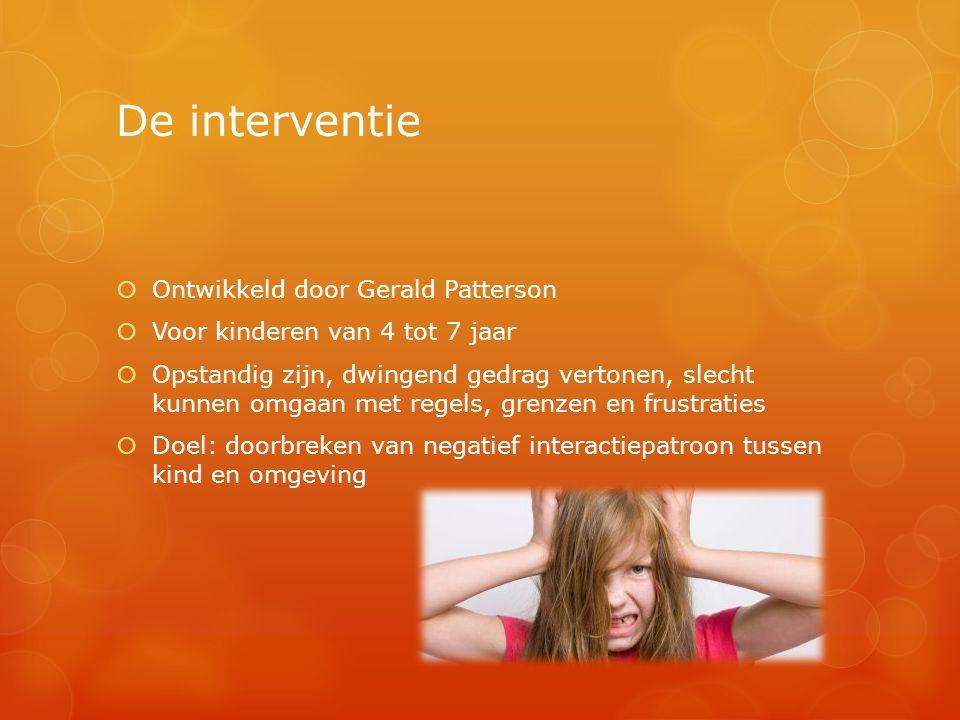 De interventie  Ontwikkeld door Gerald Patterson  Voor kinderen van 4 tot 7 jaar  Opstandig zijn, dwingend gedrag vertonen, slecht kunnen omgaan me