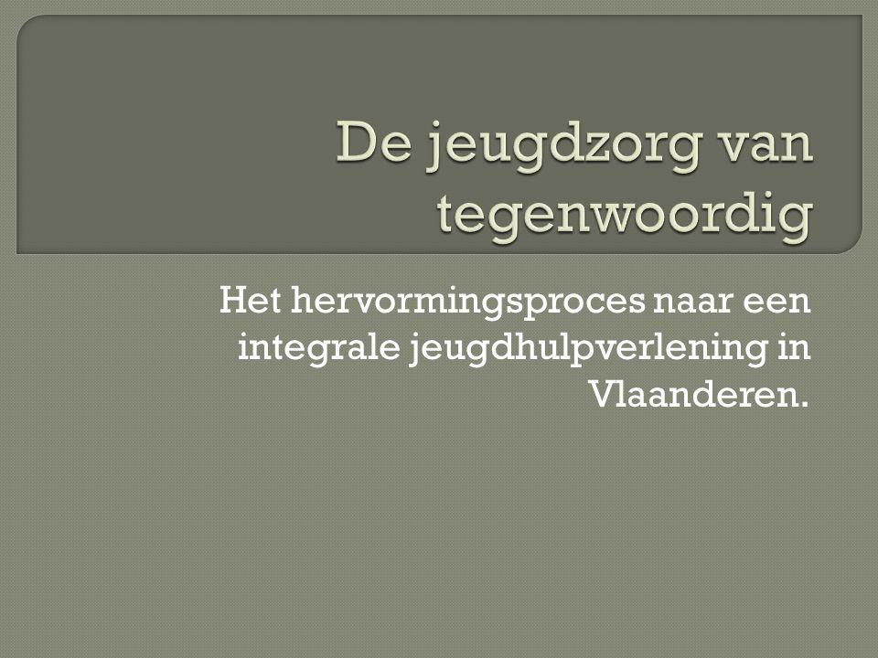 Het hervormingsproces naar een integrale jeugdhulpverlening in Vlaanderen.