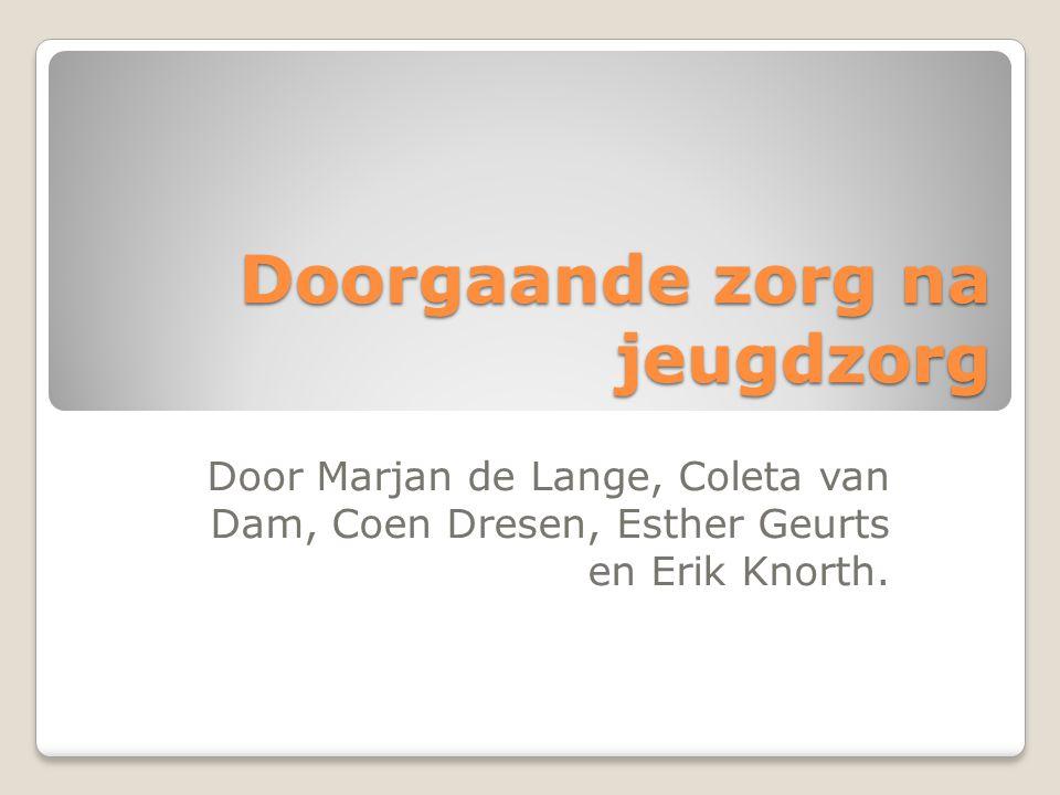 Doorgaande zorg na jeugdzorg Door Marjan de Lange, Coleta van Dam, Coen Dresen, Esther Geurts en Erik Knorth.