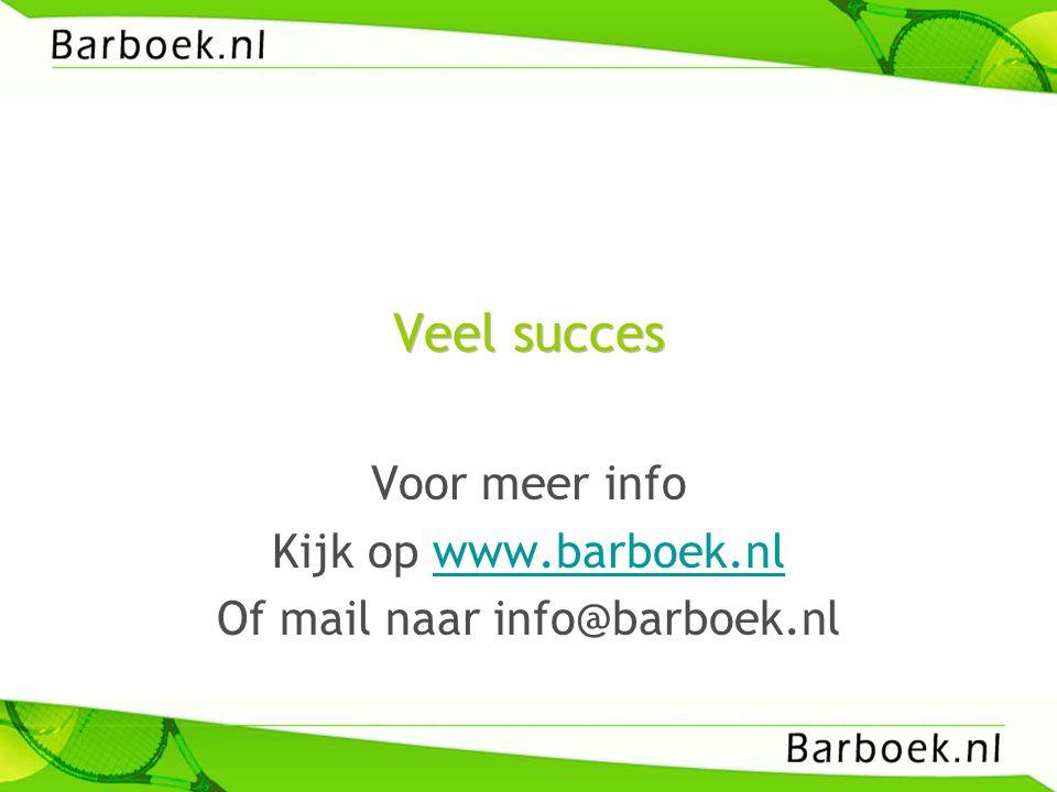 Veel succes Voor meer info Kijk op www.barboek.nlwww.barboek.nl Of mail naar info@barboek.nl