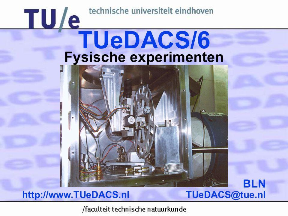 TUeDACS@tue.nlhttp://www.TUeDACS.nl BLN TUeDACS/6 Fysische experimenten