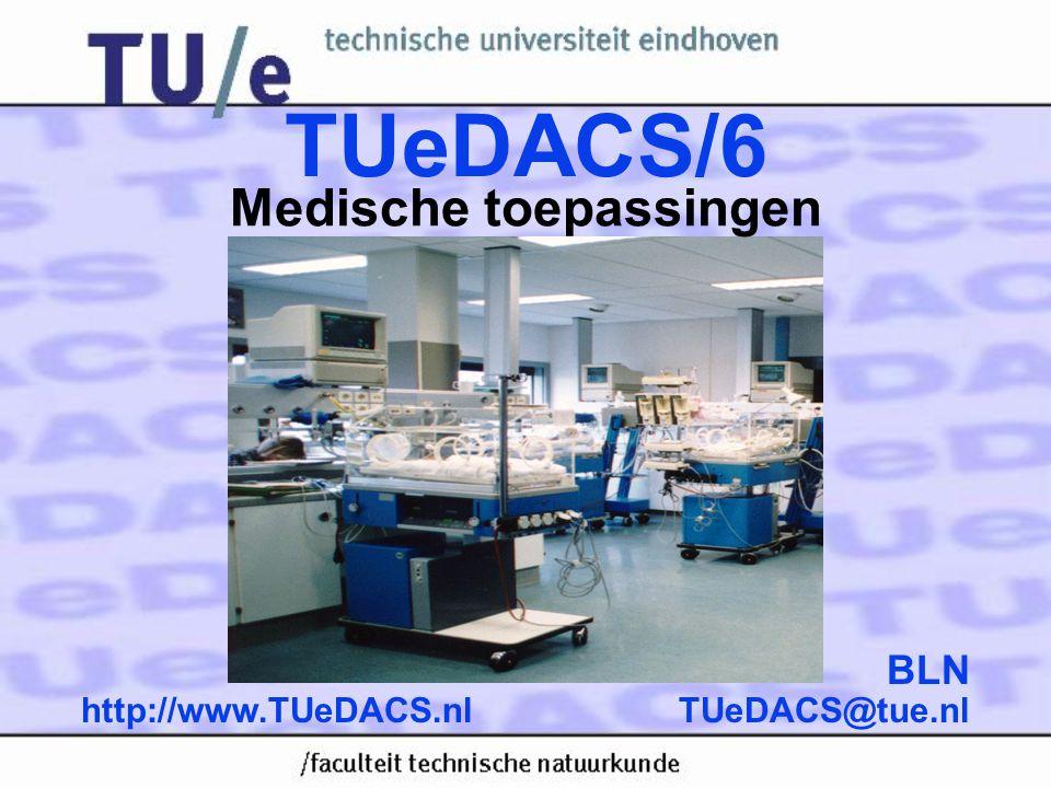 TUeDACS@tue.nlhttp://www.TUeDACS.nl BLN TUeDACS/6 Medische toepassingen