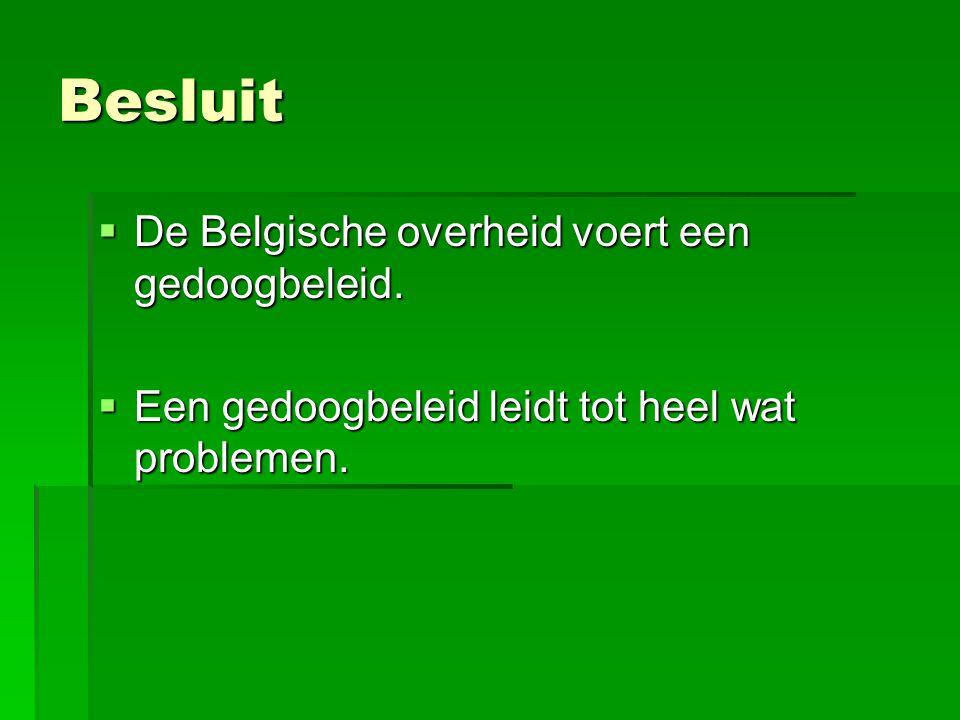 Besluit  De Belgische overheid voert een gedoogbeleid.