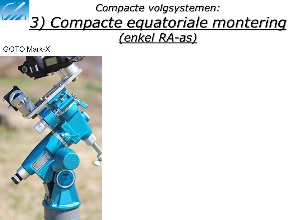 Compacte volgsystemen: 3) Compacte equatoriale montering (enkel RA-as) GOTO Mark-X