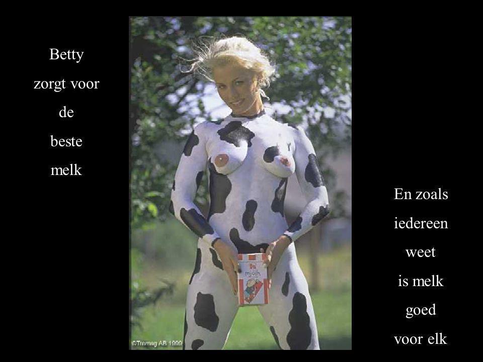 Betty zorgt voor de beste melk En zoals iedereen weet is melk goed voor elk