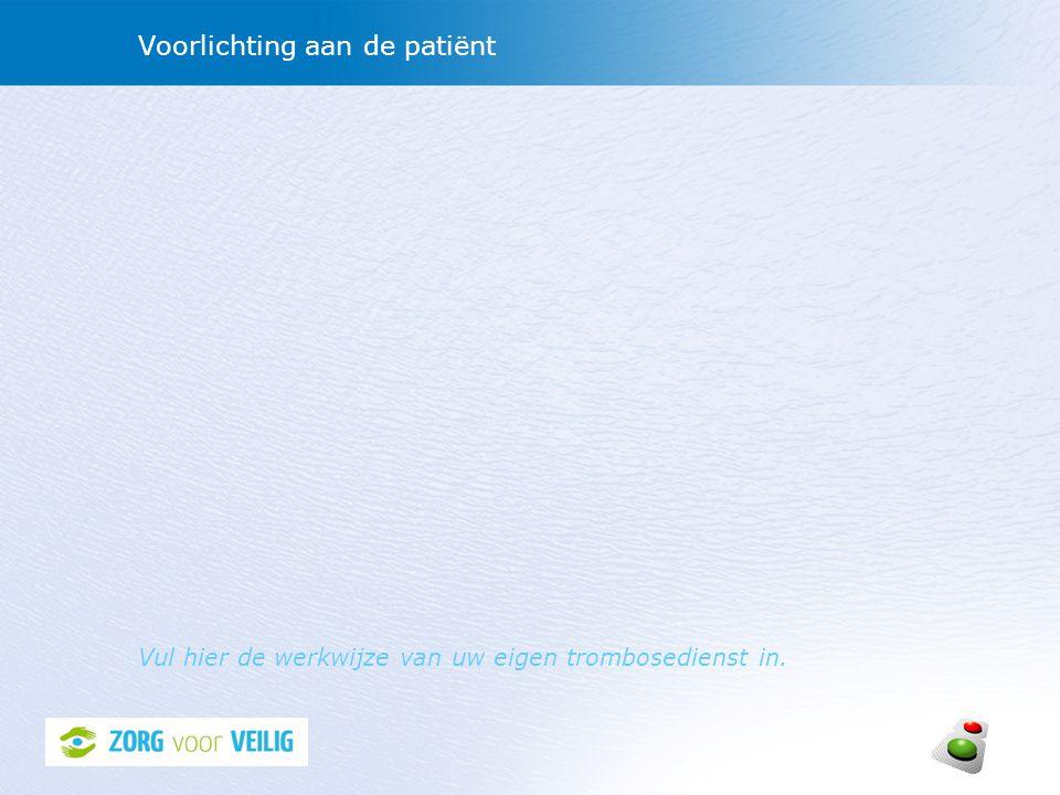 Voorlichting aan de patiënt Vul hier de werkwijze van uw eigen trombosedienst in.
