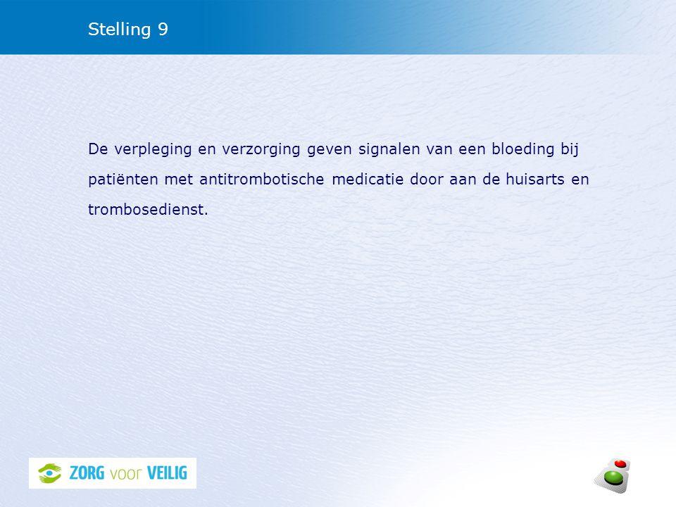 Stelling 9 De verpleging en verzorging geven signalen van een bloeding bij patiënten met antitrombotische medicatie door aan de huisarts en trombosedi