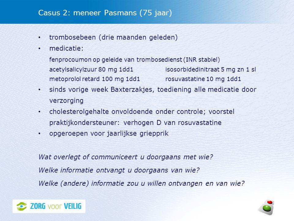 Casus 2: meneer Pasmans (75 jaar) trombosebeen (drie maanden geleden) medicatie: fenprocoumon op geleide van trombosedienst (INR stabiel) acetylsalicy
