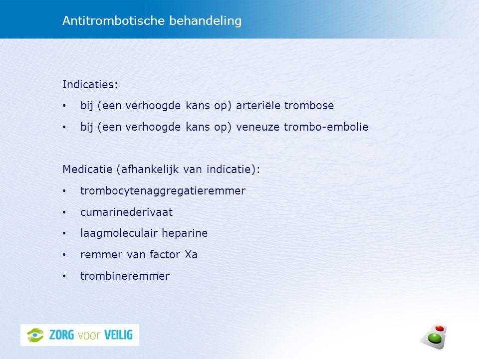 Antitrombotische behandeling Indicaties: bij (een verhoogde kans op) arteriële trombose bij (een verhoogde kans op) veneuze trombo-embolie Medicatie (