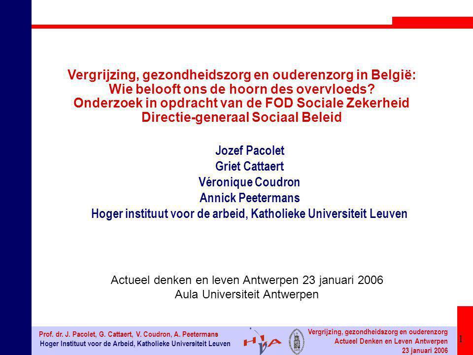 1 Hoger Instituut voor de Arbeid, Katholieke Universiteit Leuven Prof. dr. J. Pacolet, G. Cattaert, V. Coudron, A. Peetermans Vergrijzing, gezondheids