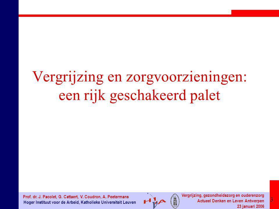 3 Hoger Instituut voor de Arbeid, Katholieke Universiteit Leuven Prof. dr. J. Pacolet, G. Cattaert, V. Coudron, A. Peetermans Vergrijzing, gezondheids