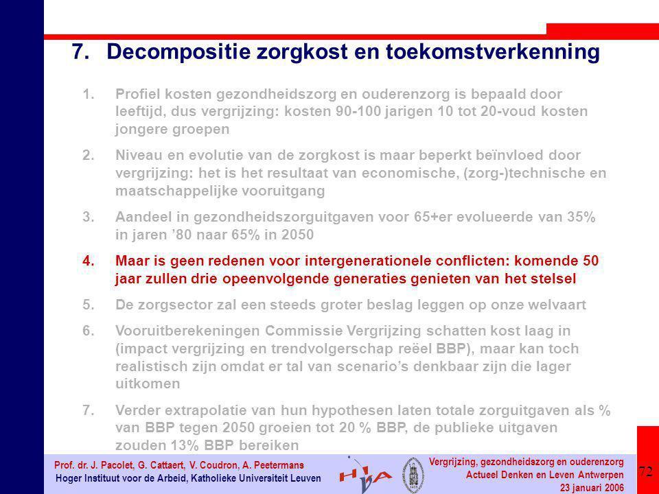 72 Hoger Instituut voor de Arbeid, Katholieke Universiteit Leuven Prof. dr. J. Pacolet, G. Cattaert, V. Coudron, A. Peetermans Vergrijzing, gezondheid